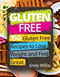 Gluten Free Cookbook: 150 Gluten Free Recipes to Lose Weight and Feel Great