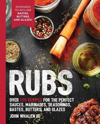 Gem Rub - Rubs: 2nd Edition: Over 150 recipes for the perfect sauces, marinades, seasonings, bastes, butters and glazes (The Art of Entertaining)