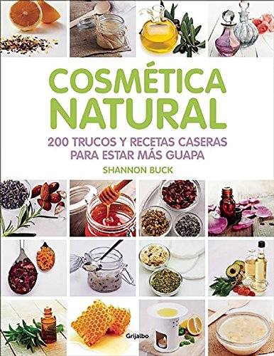 Cosmetica natural / 200 Tips, Techniques, and Recipes for Natural Beauty (Spanish Edition)