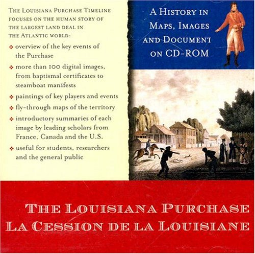 The Louisiana Purchase/LA Cession De LA Louisiane: A History in Maps, Images, and Documents (French Edition)