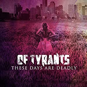 Of Tyrants - These Days Are Deadly (EP) (2015)