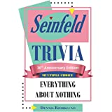 SEINFELD TRIVIA: EVERYTHING ABOUT NOTHING: MULTIPLE CHOICE: 30th Anniversary Edition