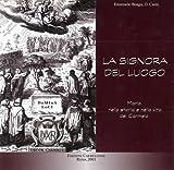 La Signora Del Luogo : Maria Nella Storia e Nella Vita Del Carmelo, Boaga, Emanuele, 8872880637