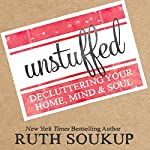 Unstuffed: Decluttering Your Home, Mind & Soul | Ruth Soukup