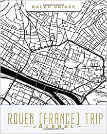 Rouen (France) Trip Journal: Lined Travel Journal/Diary/Notebook ...
