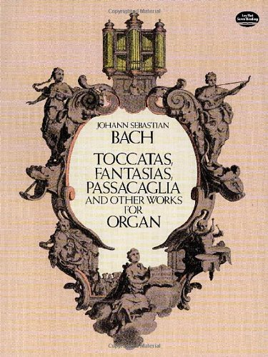Johann Sebastian Bach: Toccatas, Fantasias, Passacaglia and Other Works for Organ (Dover Music for Organ)