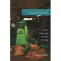 From Modern Production to Imagined Primitive: The Social World of Coffee from Papua...