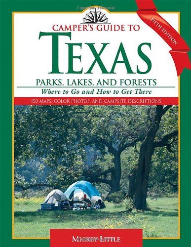 Camper's Guide to Texas Parks, Lakes, and Forests: Where to Go and How to Get There (Camper's Guide to Texas: Parks, Lak