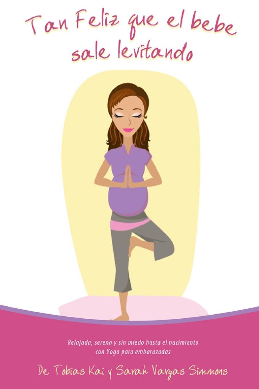 Tan Feliz Que el Bebé Sale Levitando: Yoga Para Embarazadas ...