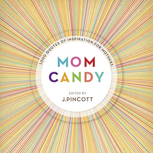 Mom Candy: 1,000 Quotes of Inspiration for Mothers by Random House Reference