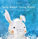 img - for Snow Rabbit, Spring Rabbit: A Book of Changing Seasons book / textbook / text book