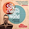 The Spy Who Changed the World Audiobook by Mike Rossiter Narrated by Nigel Carrington