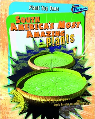 South America's Most Amazing Plants (Plant Top Tens)