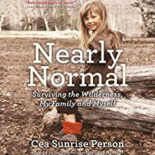 Nearly Normal: Surviving the Wilderness, My Family and Myself Audiobook by Cea Sunrise Person Narrated by Cea Sunrise Person