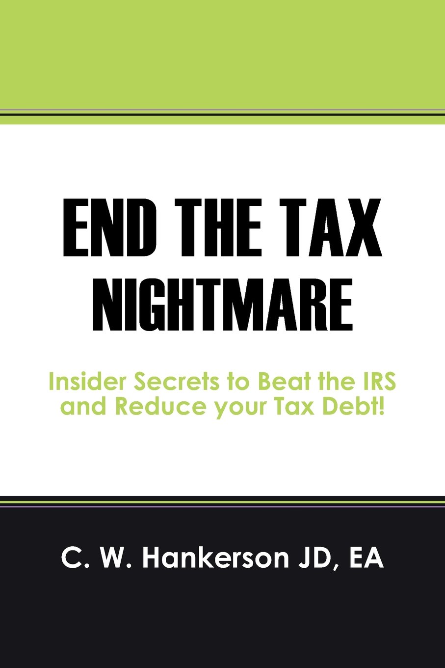 End the Tax Nightmare: Insider Secrets to Beat the IRS and Reduce your Tax  Debt!: C. W. Hankerson: 9781432794262: Amazon.com: Books
