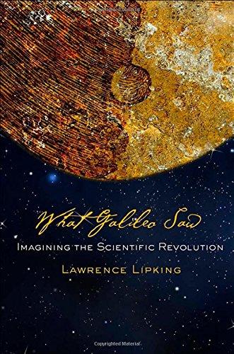 What Galileo Saw: Imagining the Scientific Revolution