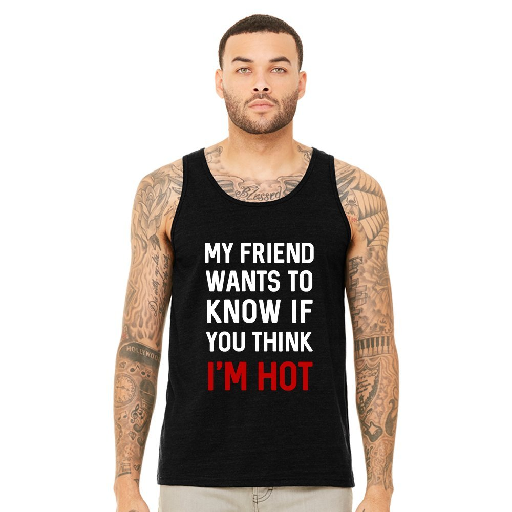 Mad Over Shirts My Friend Wants to Know if You Think Im Hot Unisex Premium Tank top