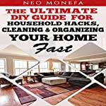 Organization: The Ultimate DIY Guide for Household Hacks, Cleaning & Organizing Your Home Fast | Neo Monefa