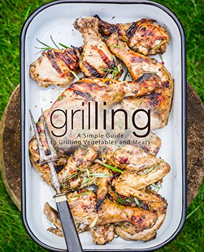 Grilling: A Simple Guide to Grilling Vegetables and Meats by BookSumo Press
