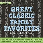 Great Classic Family Favorites | Charles Dickens,Louisa May Alcott,Jack London,L. Frank Baum,Hans Christian Andersen,Rudyard Kipling, Brothers Grimm