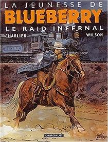 La Jeunesse de Blueberry, tome 6 : Le raid infernal par Charlier