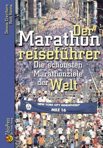 Der Marathonreiseführer: Die schönsten Marathonziele der Welt