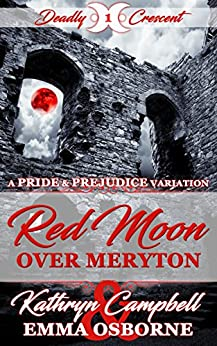 Red Moon Over Meryton: A Pride and Prejudice Variation Novella (Deadly Crescent Book 1) by [Osborne, Emma, Campbell, Kathryn, Lady, A]