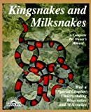 Kingsnakes and Milksnakes : Everything About Purchase, Care, Nutrition, Breeding, Behavior, and Training (Barron's Complete Pet Owner's Manuals)