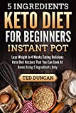 you can cook - 5 Ingredients Keto Diet For Beginners Instant Pot: Lose Weight In 4 Weeks Eating Delicious Keto Diet Recipes That You Can Cook At Home Using 5 Ingredients Only