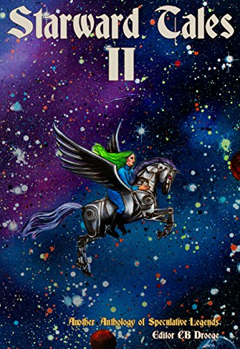Starward Tales II: Another Anthology of Speculative Legends by [Droege, CB]