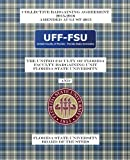 Collective Bargaining Agreement 2013-2016: Florida State University Board of Trustees and the United Faculty of Florida General Faculty Bargaining Unit: Amended August 2015
