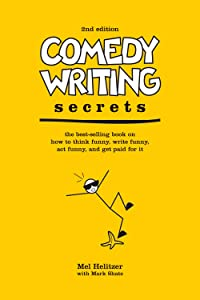 Comedy Writing Secrets: The Best-Selling Book on How to Think Funny, Write Funny, Act Funny, And Get Paid For It, 2nd Edition