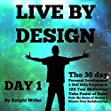 Live by Design - Day 1 Audiobook by  Knight Writer Narrated by  Knight Writer