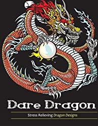 Adult Coloring Books: Dare Dragons: Stress Relieving Dragon Designs!