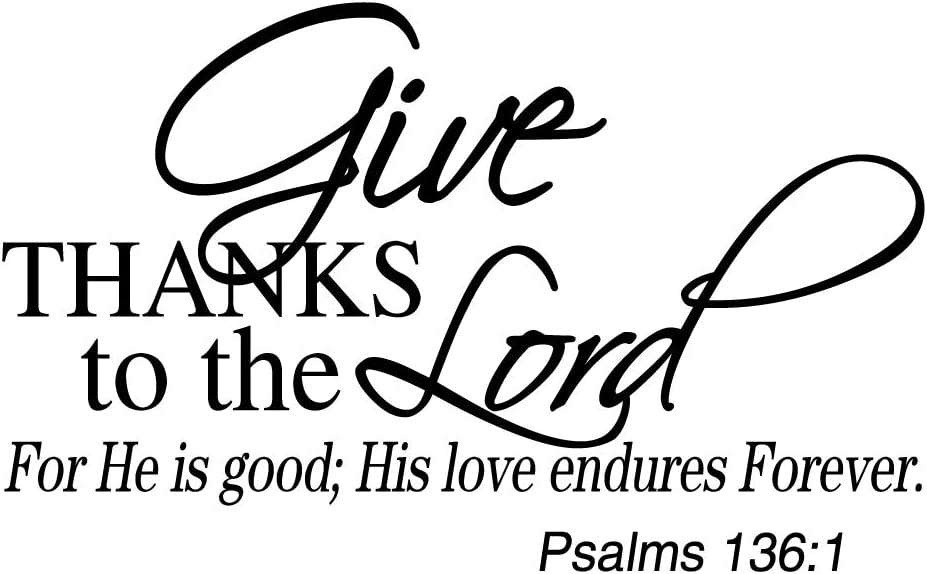 ZSSZ Give Thanks to The Lord for He is Good; His Love Endures Forever. Psalms 136:1 Wall Decal Vinyl Christian Quotes Bible Verse Words Home Décor Religious Stencil