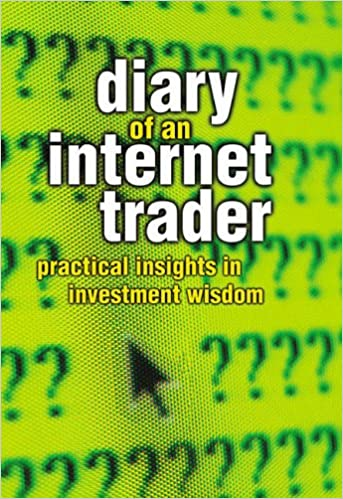 Diary of an Internet Trader: Practical Insights in Investment Wisdom