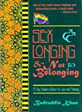Sex Longing & Not Belonging : A Gay Muslim's Quest for Love & Meaning