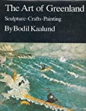 The Art of Greenland: Sculpture, Crafts, Painting (English and Danish Edition)