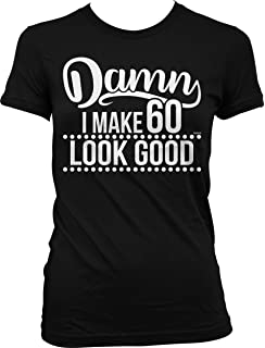 e3f68758 Amazon.com: Damn I Make 60 Look Good 60th Birthday Shirt: Clothing