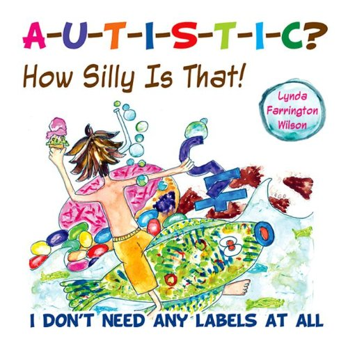 Autistic? How Silly is That!: I Don't Need Any Labels at All pdf