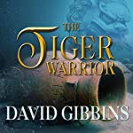 The Tiger Warrior: Jack Howard, Book 4   David Gibbins