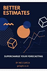 Better Estimates: Supercharge your Forecasting (Agile Projects) Kindle Edition