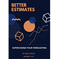 Better Estimates: Supercharge your Forecasting (Agile Projects) (English Edition)