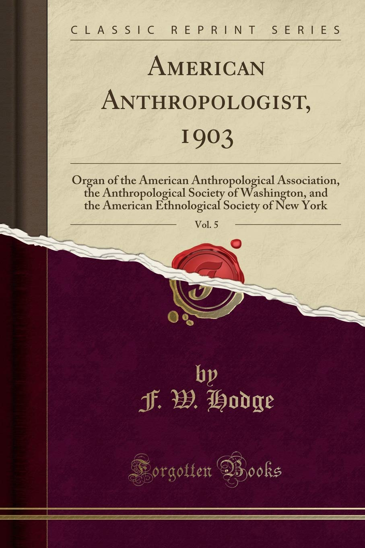 Read Online American Anthropologist, 1903, Vol. 5: Organ of the American Anthropological Association, the Anthropological Society of Washington, and the American Ethnological Society of New York (Classic Reprint) ebook