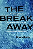 img - for The Breakaway: The Inside Story of the Wirtz Family Business and the Chicago Blackhawks (Second to None: Chicago Stories) book / textbook / text book