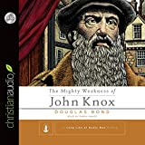 Mighty Weakness of John Knox - Audiobook: Unabridged