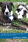Saving Sadie and Sasha: The true story of two abandoned dogs who showed me the way home