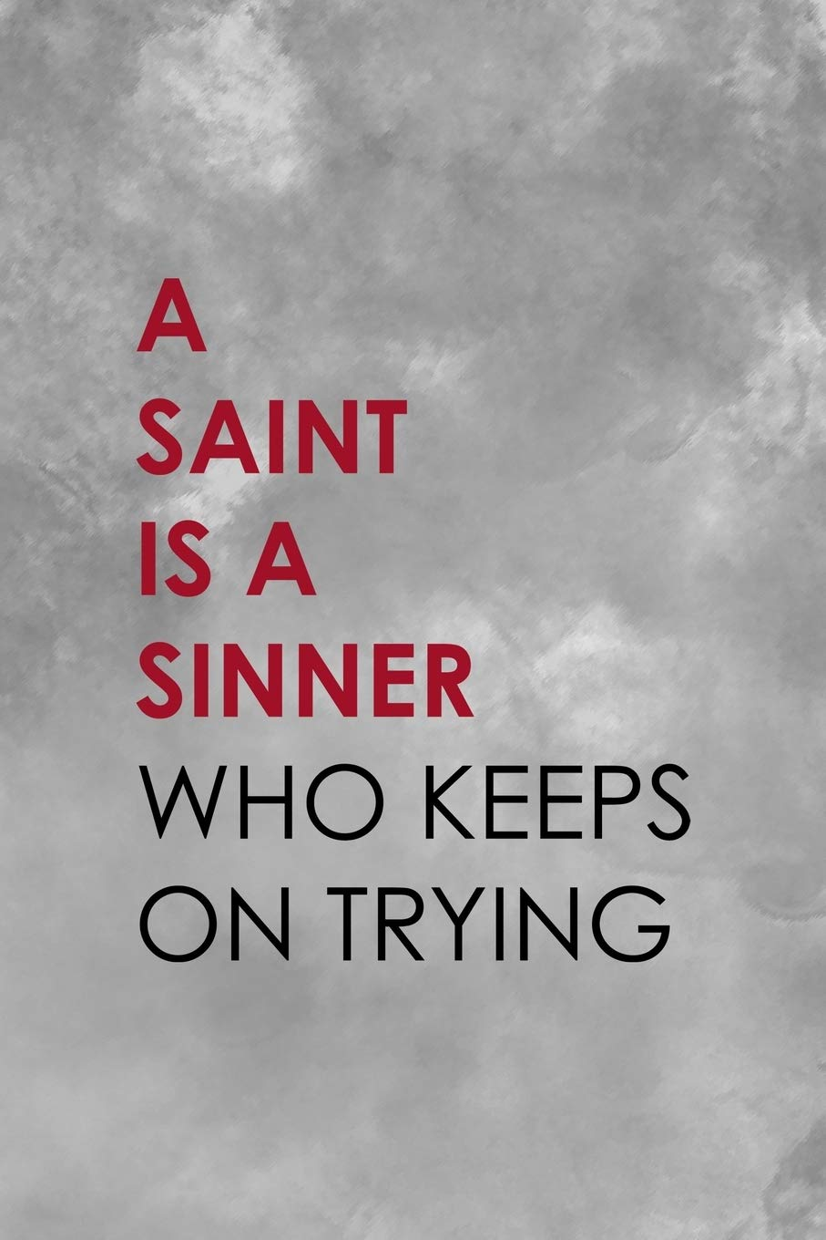 A Saint Is A Sinner Who Keeps On Trying Notebook Journal Composition Blank Lined Diary Notepad 120 Pages Paperback Grey Texture Sinner Robinson Tc Angela 9781671344969 Books