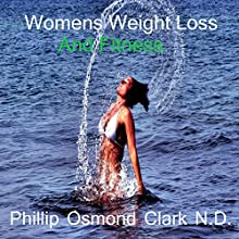 Women's Weight Loss and Fitness Audiobook by Phillip Osmond Clark, ND Narrated by Phillip Osmond Clark, ND
