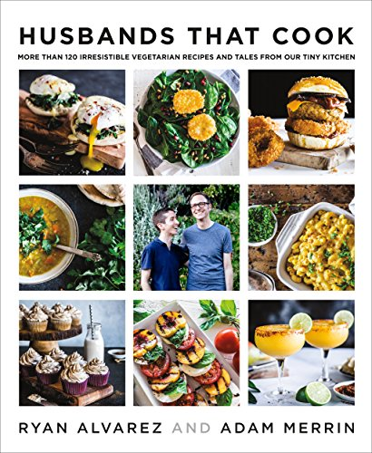 Husbands That Cook: More Than 120 Irresistible Vegetarian Recipes and Tales from Our Tiny Kitchen by Ryan Alvarez, Adam Merrin